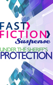 Under the Sheriff's Protection (Fast Fiction)