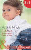 His Little Miracle: The Billionaire's Baby (Baby on Board, Book 20) / Doorstep Daddy (Baby on Board, Book 22) / Baby Be Mine (A Ranching Family, Book 11) (Mills & Boon By Request)