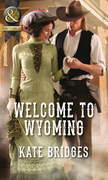 Welcome To Wyoming (Mills & Boon Historical) (Mail-Order Weddings, Book 2)