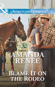 Blame It on the Rodeo (Mills & Boon American Romance)
