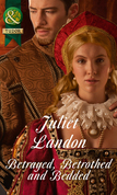 Betrayed, Betrothed and Bedded (Mills & Boon Historical)