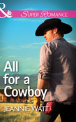 All for a Cowboy (Mills & Boon Superromance) (The Montana Way, Book 3)