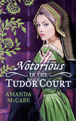 NOTORIOUS in the Tudor Court: A Sinful Alliance / A Notorious Woman (Mills & Boon M&B)
