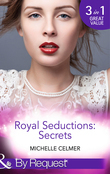 Royal Seductions: Secrets: The Duke's Boardroom Affair (Royal Seductions, Book 4) / Royal Seducer (Royal Seductions, Book 5) / Christmas with the Prince (Royal Seductions, Book 6) (Mills & Boon By Request)