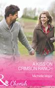 A Kiss on Crimson Ranch (Mills & Boon Cherish)