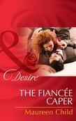 The Fiancée Caper (Mills & Boon Desire)