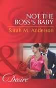 Not the Boss's Baby (Mills & Boon Desire) (The Beaumont Heirs, Book 1)