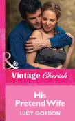 His Pretend Wife (Mills & Boon Vintage Cherish)