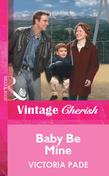 Baby Be Mine (Mills & Boon Vintage Cherish)
