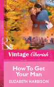 How To Get Your Man (Mills & Boon Vintage Cherish)
