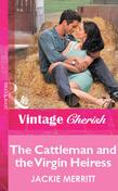 The Cattleman And The Virgin Heiress (Mills & Boon Vintage Cherish)