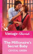 The Millionaire's Secret Baby (Mills & Boon Vintage Cherish)