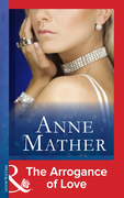 The Arrogance of Love (Mills & Boon Modern) (The Anne Mather Collection)