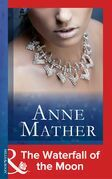 The Waterfall of the Moon (Mills & Boon Modern) (The Anne Mather Collection)