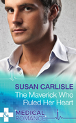 The Maverick Who Ruled Her Heart (Mills & Boon Medical) (Heart of Mississippi, Book 2)