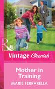Mother in Training (Mills & Boon Vintage Cherish)
