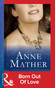 Born Out of Love (Mills & Boon Modern) (The Anne Mather Collection)