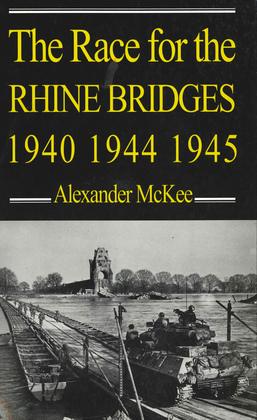 The Race for the Rhine Bridges 1940, 1944, 1945