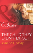 The Child They Didn't Expect (Mills & Boon Desire) (Billionaires and Babies, Book 51)