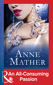 An All-Consuming Passion (Mills & Boon Modern) (The Anne Mather Collection)