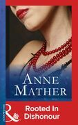 Rooted in Dishonour (Mills & Boon Modern) (The Anne Mather Collection)