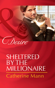 Sheltered by the Millionaire (Mills & Boon Desire) (Texas Cattleman's Club: After the Storm, Book 3)