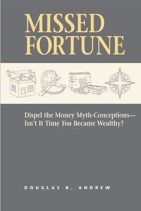 Missed Fortune: Dispel the Money Myth-Conceptions--Isn't It Time You Became Wealthy?
