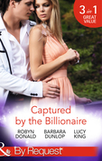 Captured by the Billionaire: Brooding Billionaire, Impoverished Princess (Rescued by the Rich Man, Book 2) / Beauty and the Billionaire / Propositioned by the Billionaire (Jet Set Billionaires, Book 2) (Mills & Boon By Request)