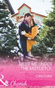 Meet Me Under the Mistletoe (Mills & Boon Cherish)