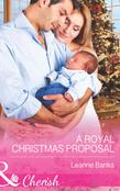 A Royal Christmas Proposal (Mills & Boon Cherish) (Royal Babies, Book 4)