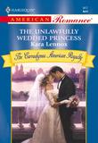 The Unlawfully Wedded Princess (Mills & Boon American Romance)