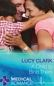 A Child To Bind Them (Mills & Boon Medical)