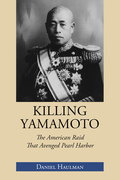 Killing Yamamoto: The American Raid That Avenged Pearl Harbor