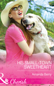His Small-Town Sweetheart (Mills & Boon Cherish)