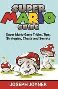 Super Mario Guide: Super Mario Game Tricks, Tips, Strategies, Cheats and Secrets