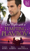 One Night with a Tempting Playboy: From Playboy to Papa! / The Legendary Playboy Surgeon / Unwrapping the Playboy (Mills & Boon M&B)