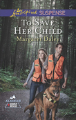 To Save Her Child (Mills & Boon Love Inspired Suspense) (Alaskan Search and Rescue, Book 2)