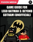 Game Guide for Lego Batman 3: Beyond Gotham (Unofficial)