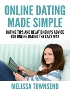 Online Dating Made Simple - Dating Tips and Relationships Advice for Online Dating the Easy Way