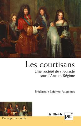 Les courtisans. Une société de spectacle sous l'Ancien Régime