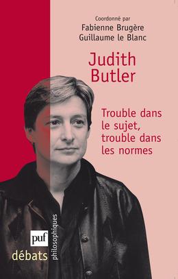 Judith Butler. Trouble dans le sujet, trouble dans les normes