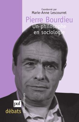 Pierre Bourdieu. Un philosophe en sociologie