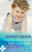 The Boy Who Made Them Love Again (Mills & Boon Medical)