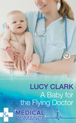 A Baby For The Flying Doctor (Mills & Boon Medical)