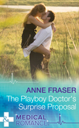 The Playboy Doctor's Surprise Proposal (Mills & Boon Medical)