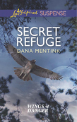 Secret Refuge (Mills & Boon Love Inspired Suspense) (Wings of Danger, Book 2)