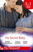 His Secret Baby: The Agent's Secret Baby (Top Secret Deliveries, Book 1) / The Cowboy's Secret Twins (Top Secret Deliveries, Book 2) / The Soldier's Secret Daughter (Top Secret Deliveries, Book 3) (Mills & Boon By Request)