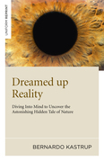 Dreamed Up Reality: Diving into the Mind to Uncover the Astonishing Hidden Tale of Nature
