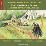 Un petit garçon pêche une baleine / L'pa'tu'ji'j Ne'pa'tl Putupl / A Little Boy Catches a Whale