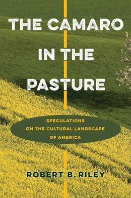 The Camaro in the Pasture: Speculations on the Cultural Landscape of America